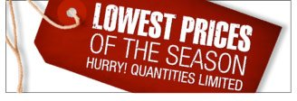 lowest prices of the season - hurry! quantities limited - click the link below