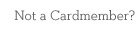 Not a Cardmember?