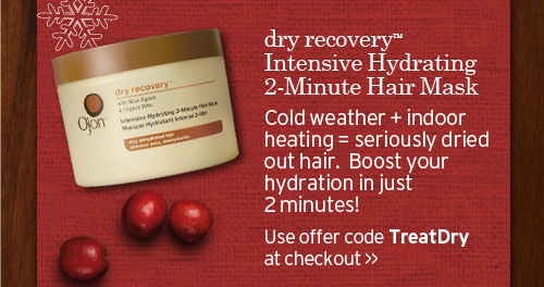 dry  recovery Intensive Hydrating 2 Min Mask Cold weather plus indoor heating  equals seriously dried out har Boost your hydration in just 2 minutes  Use offer code TreatDry at checkout