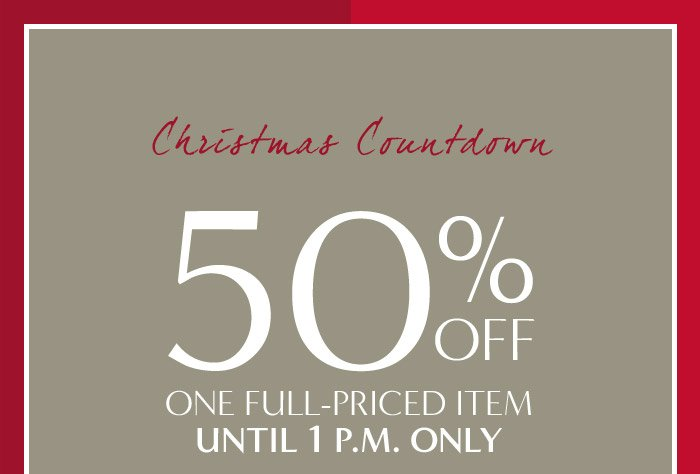 Christmas Countdown | 50% OFF ONE FULL-PRICED ITEM UNTIL 1 P.M. ONLY