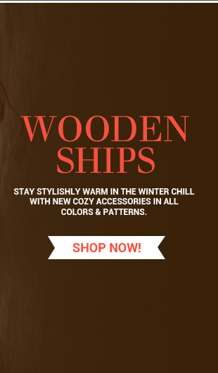 Stay stylishly warm in the winter chill with new cozy accessories by Wooden Ships!