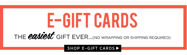 E-Gift Cards. The easiest gift ever. Shop e-gift cards.