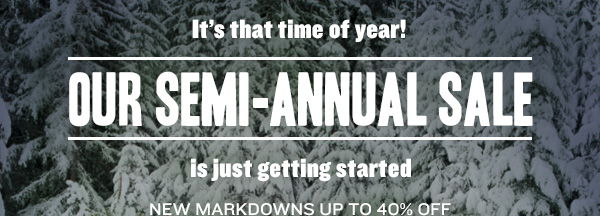 It's that time of year! Our Semi-Annual Sale is just getting started. New Markdowns up to 40% off
