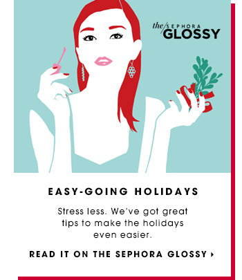 EASY-GOING HOLIDAYS. Stress less. We've got great lips to make the holidays even easier. Read It On The Sephora Glossy