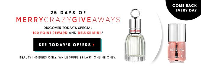 25 days of MerryCrazyGiveaways There's only two days left! Discover today's special 100 point reward and deluxe mini:* See by Chloe REDEEM NOW Get this free Deluxe Mini: Nails Inc. Kensington Caviar Top Coat Use code MERRYMINI* at online checkout SHOP NOW
