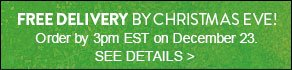 FREE DELIVERY BY CHRISTMAS EVE! SEE DETAILS