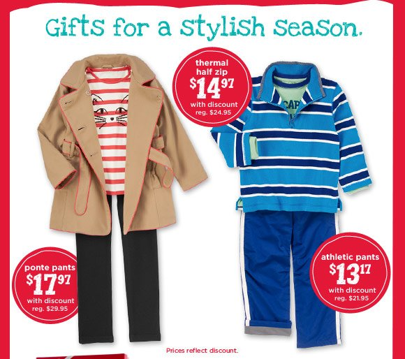 Gifts for a stylish season. thermal half zip $14.97 with discount (reg. $24.95). ponte pants $17.97 with discount (reg. $29.95). athletic pants $13.17 with discount (reg. $21.95). Prices reflect discount.