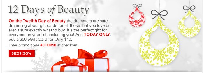 12 Days Of Beauty: Day 12 - TODAY ONLY, buy a $50 eGift Card for Only $40.