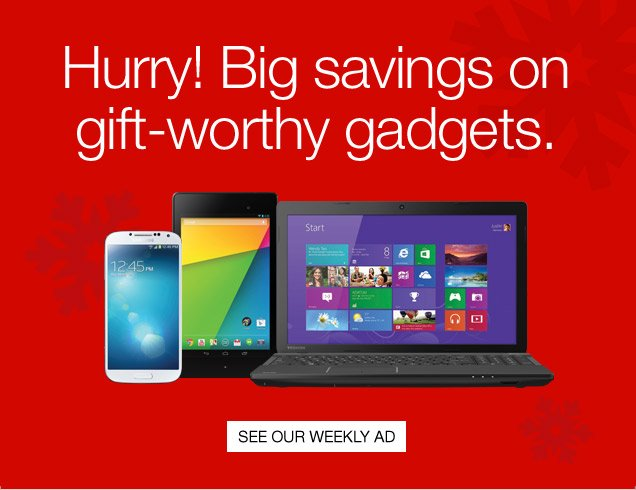 Hurry!  Big savings on gift-worthy gadgets. See our Weekly Ad.