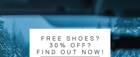 FREE SHOES? 30% OFF? FIND OUT NOW!