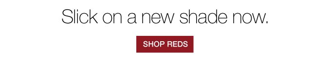 Slick on a new shade now. SHOP REDS
