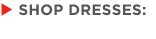 SHOP DRESSES: