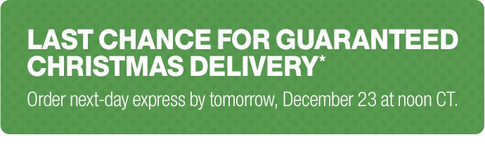 last chance for guaranteed christmas  delivery*