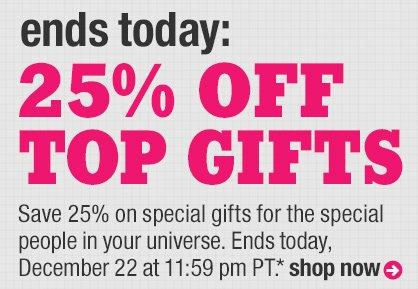 ends today: 25% off top gifts