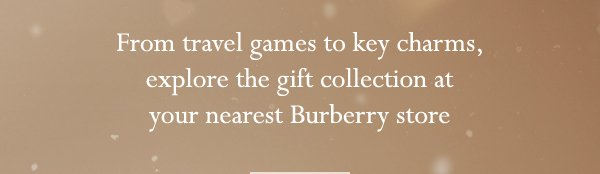 From travel games to key charms, explore the gift collection at your nearest Burberry store