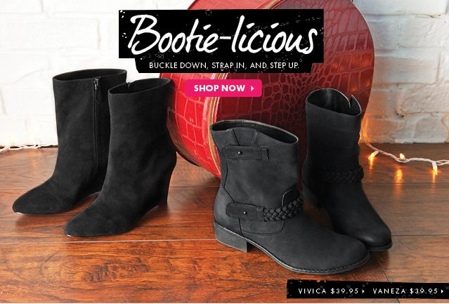 Bootie-licious. Buckle Down, Strap In, Step Up. Shop Now!