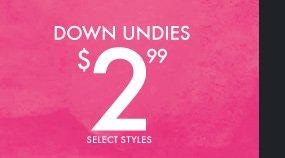 DOWN UNDIES $2.99 SELECT STYLES