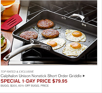 TOP-RATED & EXCLUSIVE - Calphalon Unison Nonstick Short Order Griddle - SPECIAL 1-DAY PRICE $79.95 - SUGG. $200, 60% OFF SUGG. PRICE