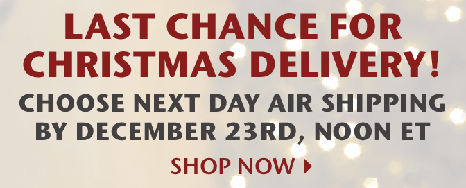 Last Chance for Christmas Delivery! Choose Next Day Air Shipping by December 23rd, Noon ET - Shop Now