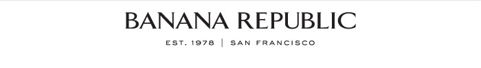 BANANA REPUBLIC | EST. 1978 | SAN FRANCISCO