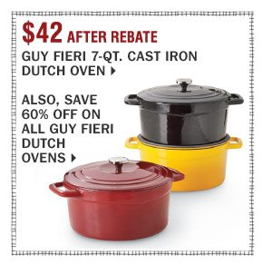 $42 after rebate Guy Fieri 7-qt. cast iron Dutch oven. Also, save 60% off on all Guy Fieri Dutch ovens