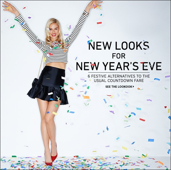New looks for New Year's Eve. See 6 festive alternatives to the usual countdown fare in our latest lookbook.  >>