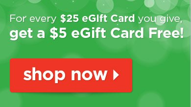 For every $25 eGift card you give, get a $5 eGift card free - Shop Now