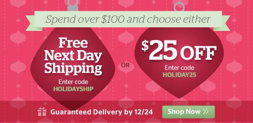 Choose Your Offer: Free Next Day Shipping or $25 Off