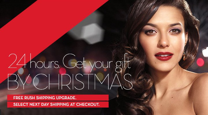 24 hours. Get your gift BY CHRISTMAS. FREE RUSH SHIPPING UPGRADE. SELECT NEXT DAY SHIPPING AT CHECKOUT.
