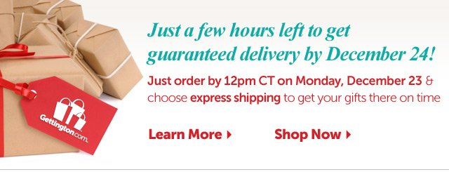 Just a few hours left to get guaranteed delivery by December 24! Just order by 12pm on Monday, December23 & choose express shipping to get your gifts there on time.
