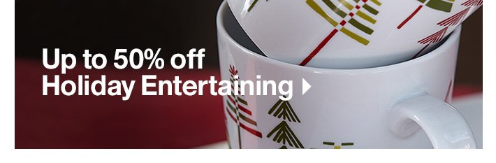Up to 50% off Holiday Entertaining