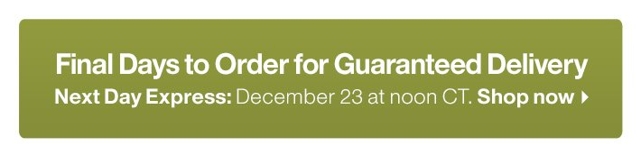 Final Days to Order for Guaranteed Delivery