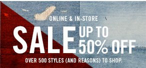 Online &amp in-store sale up to 50% off Over 500 style (and reasons) to shop.