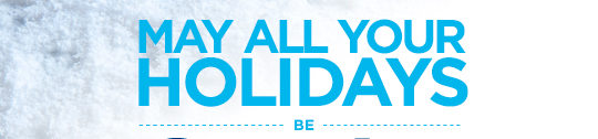 MAY ALL YOUR HOLIDAYS BE