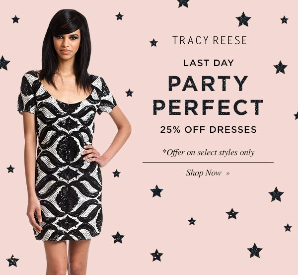 LAST DAY PARTY PERFECT. 25% OFF DRESSES. Shop Now.