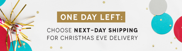 One Day Left: Choose Next Day Shipping For Christmas Eve Delivery