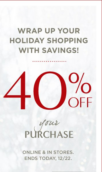 WRAP UP YOUR HOLIDAY SHOPPING WITH SAVINGS! | 40% OFF your PURCHASE