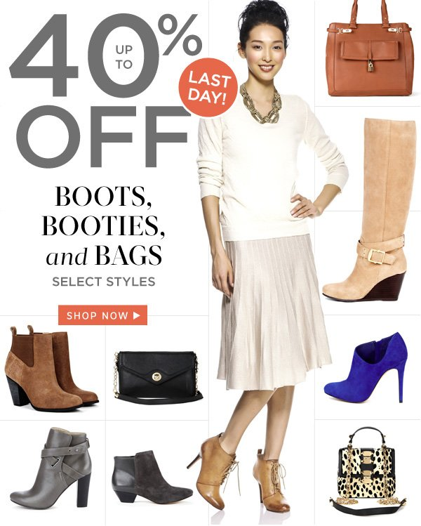 LAST DAY! Up to 40% off boots, booties and bags. Shop now
