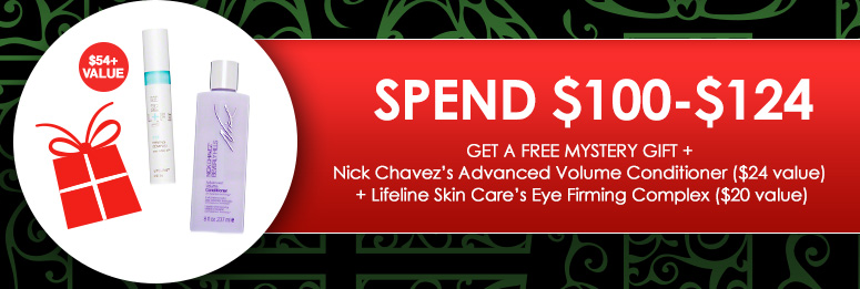 Spend $100-$124 Get a Free Mystery Gift + Nick Chavez's Advanced Volume Conditioner ($24 value) + Lifeline Skin Care's Eye Firming Complex ($20 value)