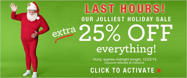 Last Hours: Extra 25% off everything