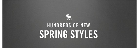HUNDREDS OF  NEW         SPRING STYLES