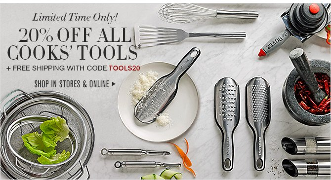Limited Time Only! 20% OFF ALL COOKS' TOOLS* + FREE SHIPPING with code TOOLS20 - SHOP IN STORES & ONLINE