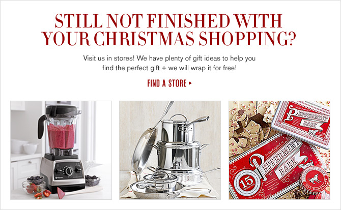 STILL NOT FINISHED WITH YOUR CHRISTMAS SHOPPING? Visit us in stores! We have plenty of gift ideas to help you find the perfect gift + we will wrap it for free! - FIND A STORE
