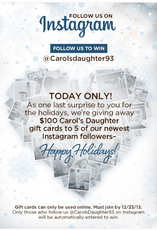 FOLLOW US ON INSTAGRAM TO WIN @CarolsDaughter93