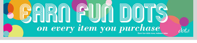 Earn FUN DOTS on every item you purchase! Earn now - Redeem later. SHOP NOW!