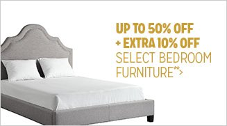 Up to 50% off + Extra 10% off Select Bedroom Furniture**