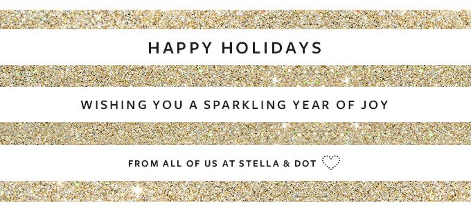 Happy Holidays - Wishing you a sparkling year of joy. From all of us at Stella & Dot