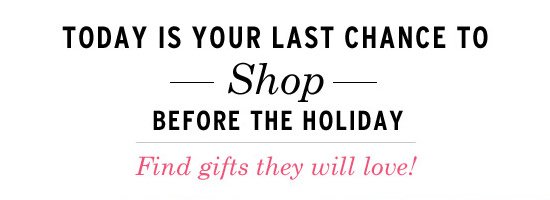 Today is your last chance to shop before the holiday