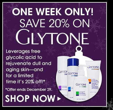 One Week Only!Save 15% on GlytoneLeverages free glycolic acid to rejuvenate dull and aging skin—and for a limited time it's 20% off!**Offer ends December 30.Shop Now>>