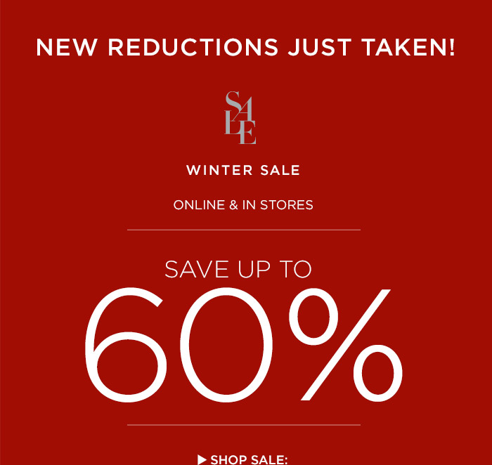 NEW REDUCTIONS JUST TAKEN! | SALE | WINTER SALE | ONLINE & IN STORES | SAVE UP TO 60% | SHOP SALE: